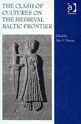 The Clash of Cultures on the Medieval Baltic Frontier