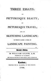 Three Essays: On Picturesque Beauty: On Picturesque Travel: And on Sketching Landscape: To Which Is Added a Poem on Landscape Painting