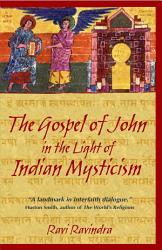 The Gospel Of John In The Light Of Indian Mysticism Book PDF
