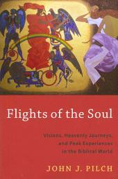 Flights of the Soul: Visions, Heavenly Journeys, and Peak Experiences in the Biblical World