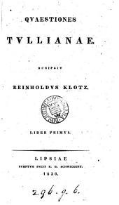 Quaestiones Tullianae. Liber 1