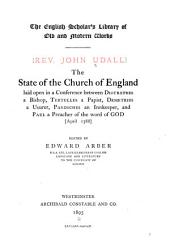 The State of the Church of England Laid Open in a Conference Between Diotrephes a Bishop, Tertullus a Papist, Demetrius a Usurer, Pandochus an Innkeeper, and Paul a Preacher of the Word of God: (April 1588).