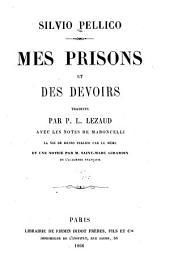 Mes prisons et Des devoirs: tr. par P. L. Lezaud avec les notes de Maroncelli, la vie de Silvio Pellico par le mème et une notice par M. Saint-Marc Girardin ...