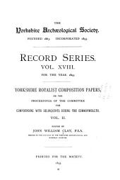 Yorkshire Royalist Composition Papers: Or the Proceedings of the Committee for Compounding with Delinquents During the Commonwealth, Volume 18