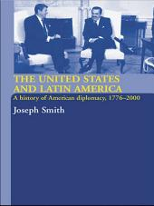 The United States and Latin America: A History of American Diplomacy, 1776-2000
