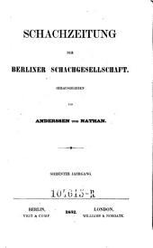 Schachzeitung. In monatl. Heften hrsg. von der Berliner Schachgesellschaft: Band 7