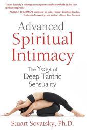 Advanced Spiritual Intimacy: The Yoga of Deep Tantric Sensuality, Edition 3
