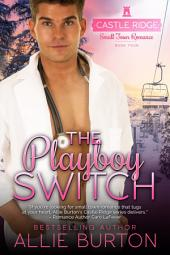 The Playboy Switch: A Castle Ridge Small Town Romance Book 4