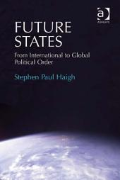 Future States: From International to Global Political Order