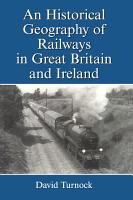 An Historical Geography of Railways in Great Britain and Ireland PDF