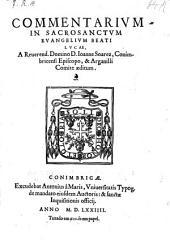 Commentarium in S. Evangelium b. Lucae. -Conimbricae, Antonius a Maris 1574