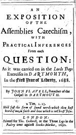 An Exposition of the Assemblies Catechism, with practical inferences from each Question: as it was carried on in the Lords Days Exercises in Dartmouth, in the First Year of Liberty, 1688. By J. Flavell. [With a preface by Increase Mather.]
