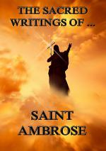The Sacred Writings of Saint Ambrose (Annotated Edition)