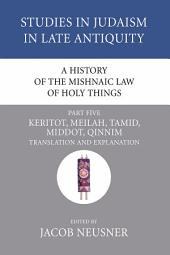 A History of the Mishnaic Law of Holy Things, Part 5: Keritot, Meilah, Tamid, Middot, Qinnim: Translation and Explanation
