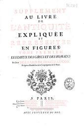 Supplement au livre de l'antiquité expliquée et representée en figures: tome premier : les dieux des grecs et des romains