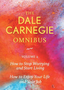 Dale Carnegie Omnibus  How To Stop Worrying And Start Living How To Enjoy Your Life And Job