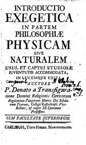 Introductio exegetica in partem philosophiae physicam sive naturalem: usui, et captui studiosae iuventutis accommodata, in lucem edita