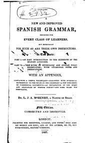 A New and Improved Spanish Grammar: Designed for Every Class of Learners, But Especially for Such as are Their Own Instructors. In Two Parts: Part I. An Easy Introduction to the Elements of the Spanish Language. Part II. The Rules of Etymology and Syntax Fully Exemplified, with Occasional Notes and Observations