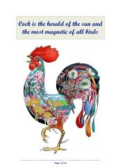 Cock is the herald of the sun and the most magnetic of all birds: He is much feared and revered by the lion