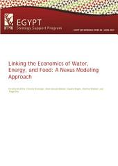 Linking the economics of water, energy, and food: A nexus modeling approach