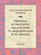 Historique et description des procédés du daguerréotype et du diorama: Essai historique sur les sciences et techniques