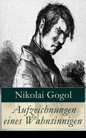 Aufzeichnungen eines Wahnsinnigen (Vollständige deutsche Ausgabe)