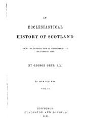 An Ecclesiastical History of Scotland: From the Introduction of Christianity to the Present Time, Volume 4