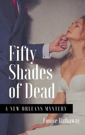 Fifty Shades of Dead: A New Orleans Mystery