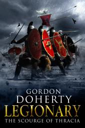 Legionary: The Scourge of Thracia (Legionary #4)