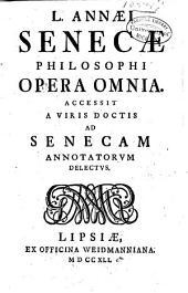 L. Annaei Senecae philosophi Opera omnia