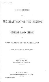 Decisions of the Department of the Interior and the General Land Office in Cases Relating to the Public Lands: Volume 6
