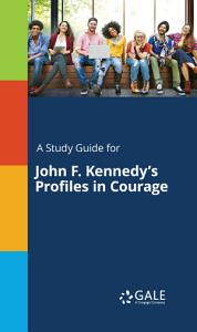 A Study Guide for John F  Kennedy s Profiles in Courage Book