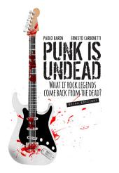 Punk is Undead: What if rock legends come back from the dead?