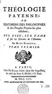 Théologie payenne, ou Sentimens des philosophes & des peuples payens les plus célebres sur Dieu, sur l'ame & sur les devoirs de l'homme