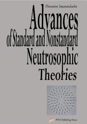 Advances of Standard and Nonstandard Neutrosophic Theories PDF