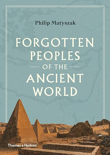 Download Forgotten Peoples of the Ancient World Book