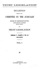 Trust Legislation: Hearings Before the Committee on the Judiciary, House of Representatives, Sixty-Third Congress, Second Session, on Trust Legislation ...