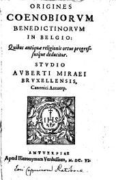 Origines coenobiorum benedictinorum in Belgio: quibus antiquae religionis ortus progressusque deducitur