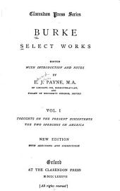 Select Works: Thoughts on the present discontents, Speech on American taxation, Speech on moving resolutions for conciliation with the colonies.-v. 2 Reflections on the revolution in France.-v. 3 Four letters on the proposals for peace with the regicide directory of France