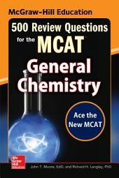 McGraw-Hill Education 500 Review Questions for the MCAT: General Chemistry: Edition 2