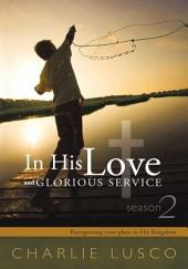 In His Love and Glorious Service: Season 2 Recognizing your place in His Kingdom