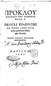 Proklou Diadochou Peri kinL·seōs biblia b. Procli Diadochi De motu libri duo, nunc primum latinitate donati, Iusto Velsio ... interprete