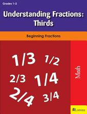 Understanding Fractions: Thirds: Beginning Fractions