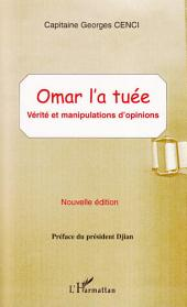 OMAR L'A TUÉE: Vérité et manipulations d'opinions - Nouvelle édition
