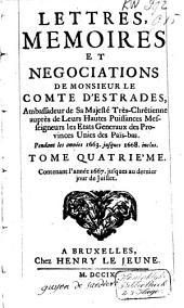 Lettres, memoires et negociations de Monsieur le Comte d'Estrades, ambassadeur de Sa Majesté Très-Chrêtienne auprès de Leurs Hautes Puissances Messeigneurs les Etats Generaux des Provinces Unies des Païs-Bas, pendant les années 1663. jusques 1668. inclus: Volume4