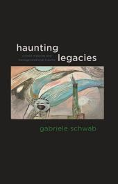 Haunting Legacies: Violent Histories and Transgenerational Trauma