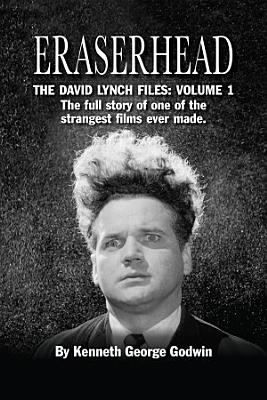 Eraserhead  The David Lynch Files  Volume 1 PDF