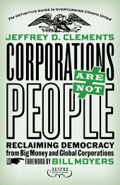 Corporations Are Not People: Reclaiming Democracy from Big Money and Global Corporations, Edition 2