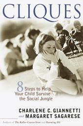 Cliques: Eight Steps to Help Your Child Survive the Social Jungle