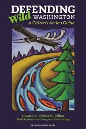 Defending Wild Washington: A Citizen's Action Guide